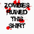 Zombies Ruined This Shirt by RhysDesigns94