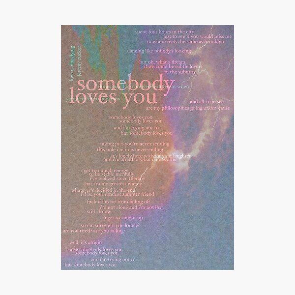 somebody loves you - love is not dying jeremy zucker typographic Photographic Print