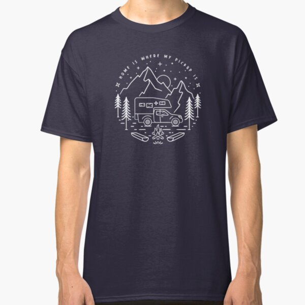 Pickup camper - home is where my pickup is - living cabin Classic T-Shirt