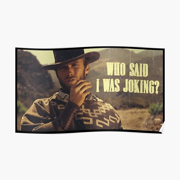 Clint Eastwood - Who Said I Was Joking? Poster