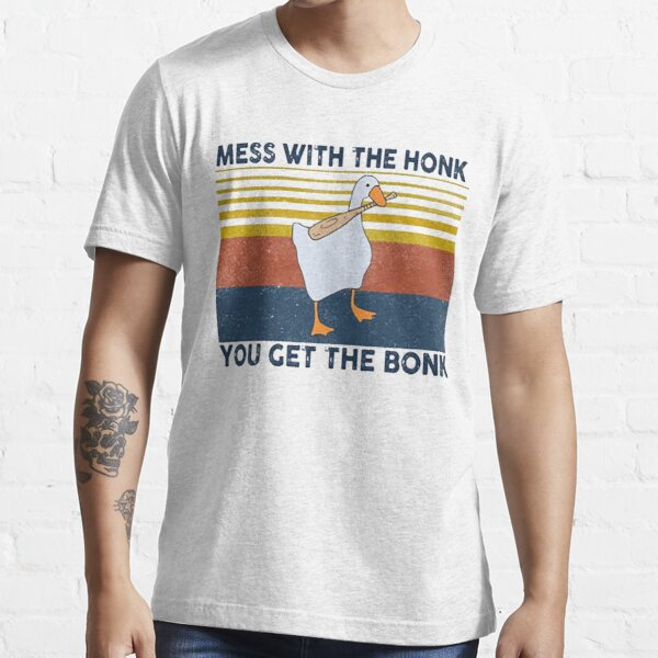 Mess With The Honk, You Get The Bonk  Essential T-Shirt