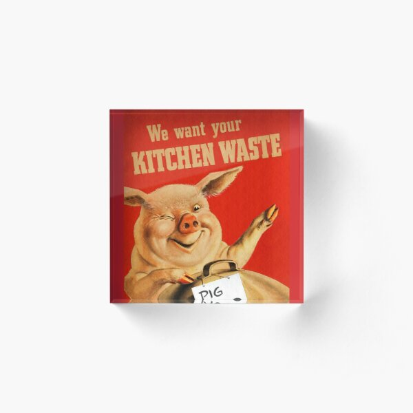 Piggy Wants Kitchen Waste WWII Acrylic Block