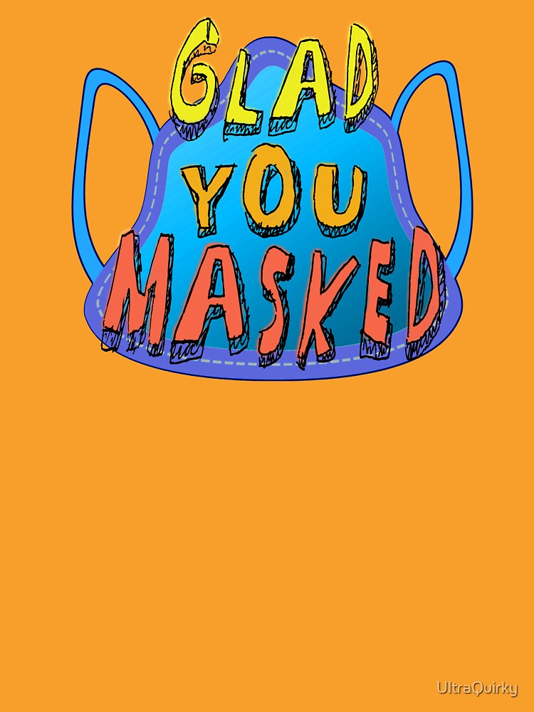 Glad You Masked. by UltraQuirky