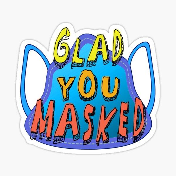 Glad You Masked. Sticker