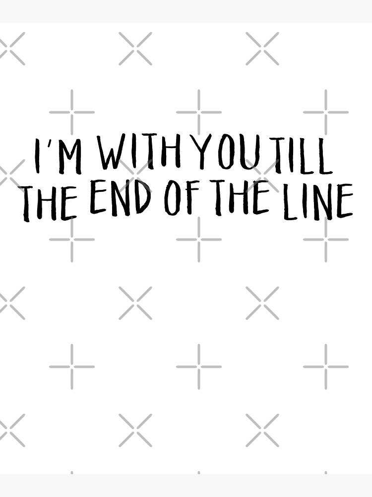 i'm with you till the end of the line by exordvus