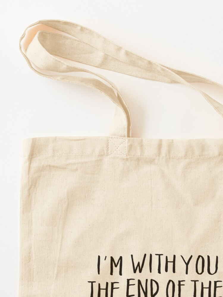 Alternate view of i'm with you till the end of the line Tote Bag