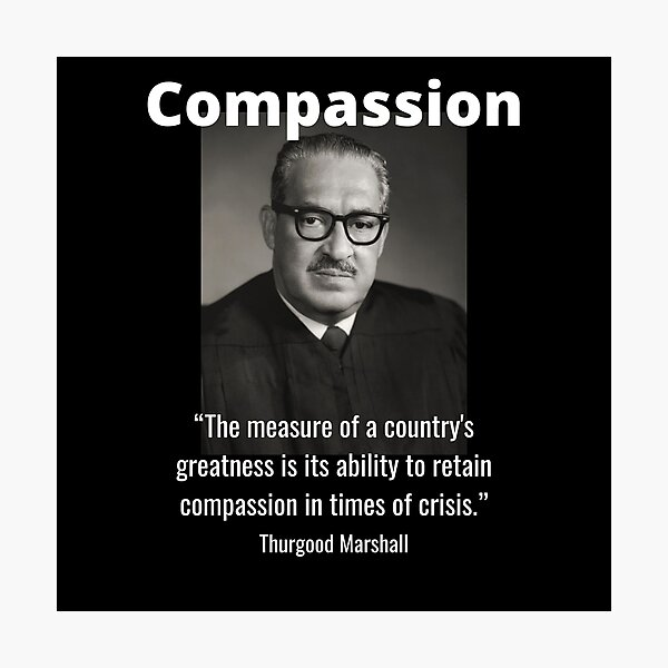Thurgood Marshall Black History Compassion Quote Photographic Print