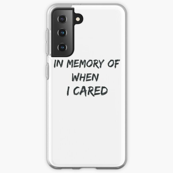 IN MEMORY OF WHEN I CARED, Girls, Boys, Gifts, Samsung Galaxy Soft Case