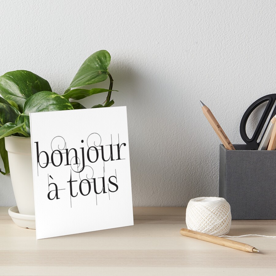 Bonjour À Tous (Hello Everyone) in Black Art Board Print