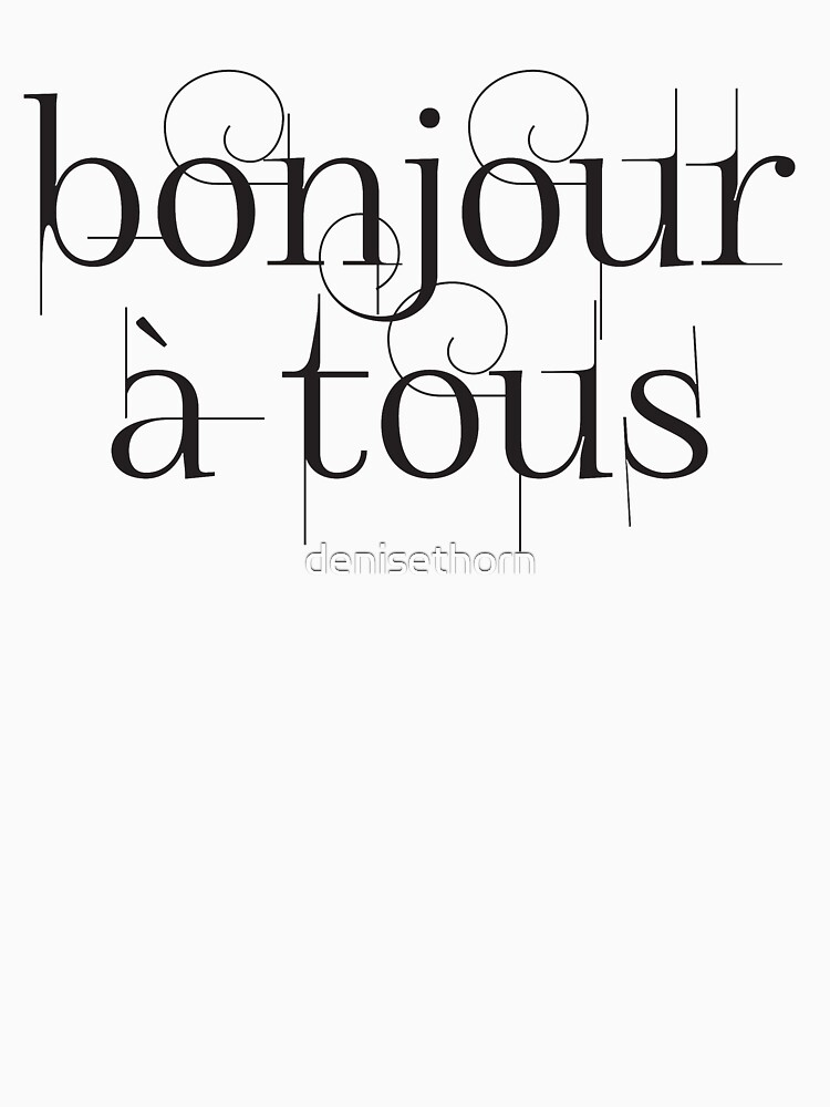 Bonjour À Tous (Hello Everyone) in Black by denisethorn
