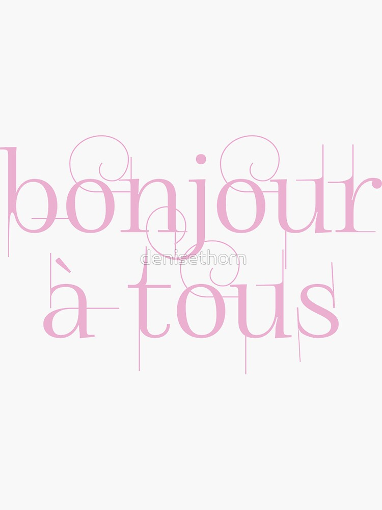 Bonjour À Tous (Hello Everyone) in Pink by denisethorn