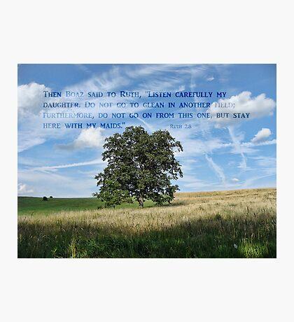 Ruth 2:8 Bible Verse Photographic Print