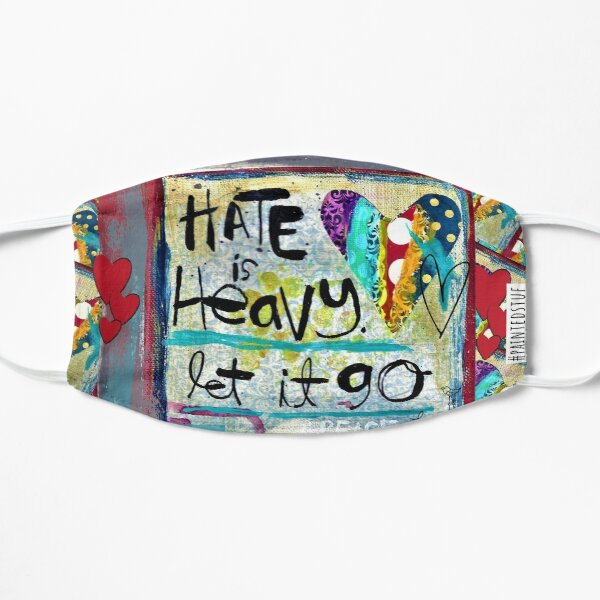 Hate is heavy...let it go Flat Mask