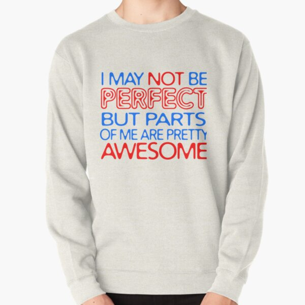 I May Not be Perfect, but Parts of Me are Pretty Awesome Pullover Sweatshirt