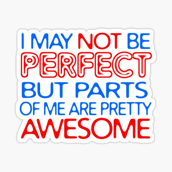 I May Not be Perfect, but Parts of Me are Pretty Awesome Sticker