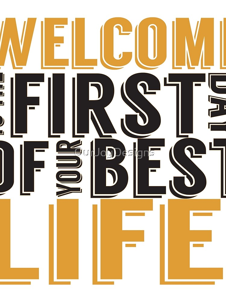 Welcome to the First Day of Your Best Life by OurJoyDesigns