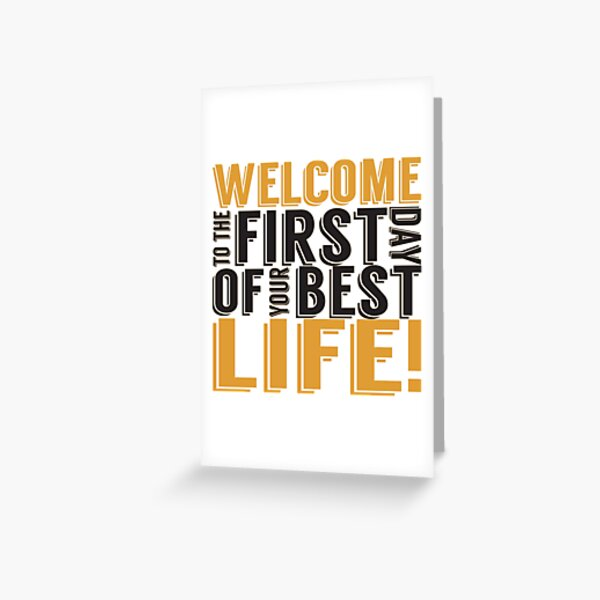 Welcome to the First Day of Your Best Life Greeting Card