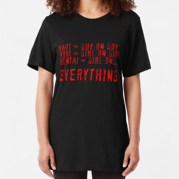 Hentai= Girl on Everything. Slim Fit T-Shirt