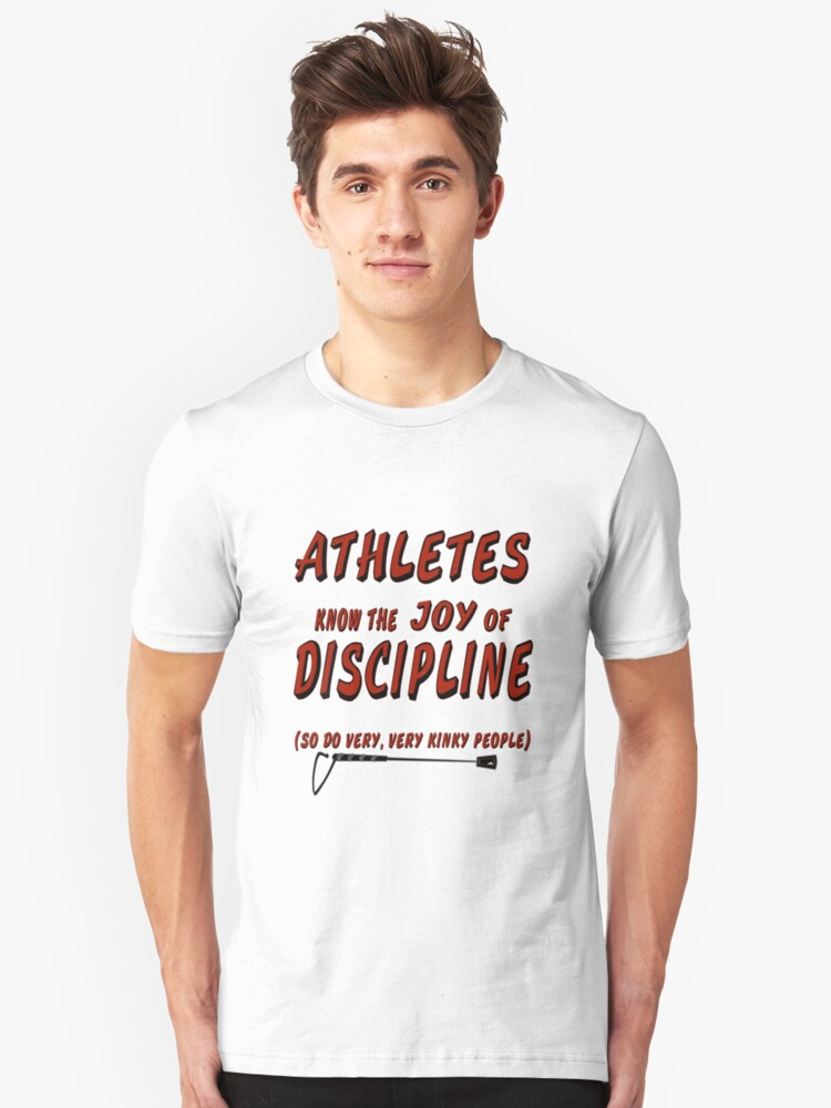 Athletes know the joy of discipline. So do very, very kinky people Unisex T-Shirt Front