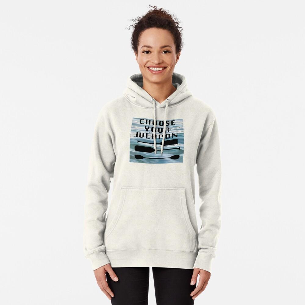 Choose Your Weapon - Paddler's Dilemma Pullover Hoodie