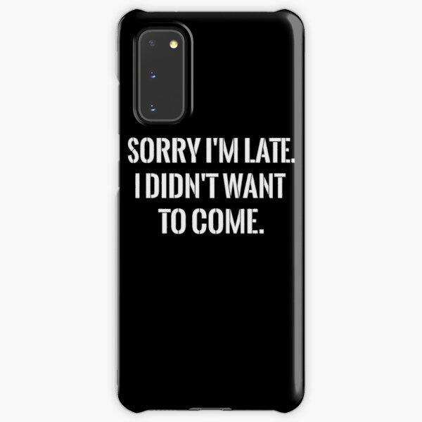 Sorry I'm late funny Samsung Galaxy Snap Case
