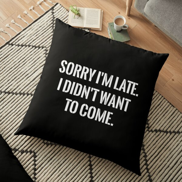 Sorry I'm late funny Floor Pillow
