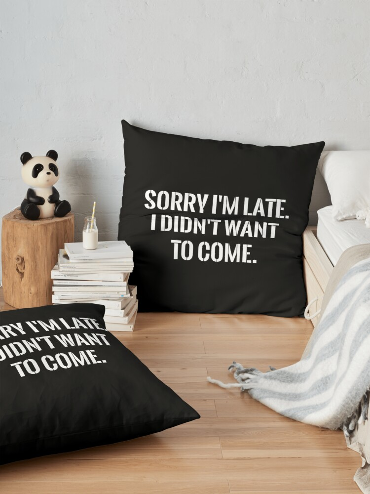 Alternate view of Sorry I'm late funny Floor Pillow