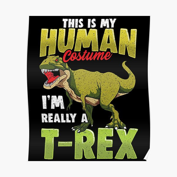 Funny This Is My Human Costume I M Really A T Rex Poster By Perfectpresents Redbubble