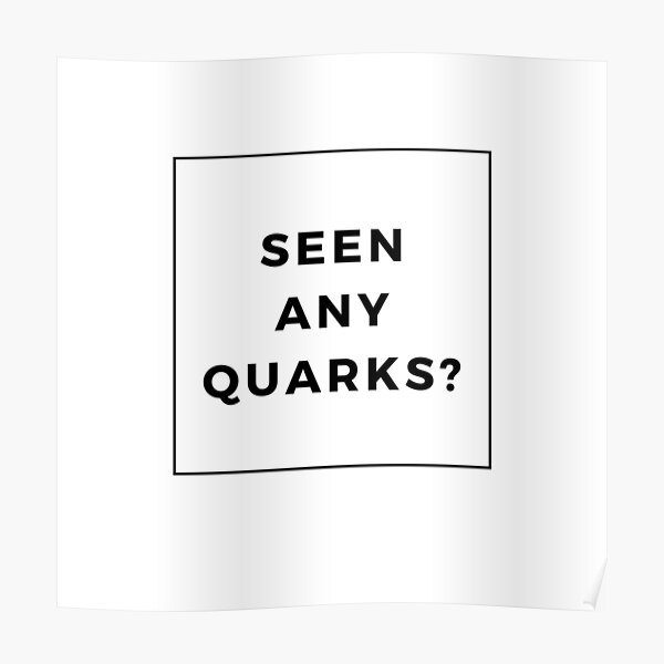 Seen Any Quarks? Poster