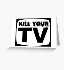 Kill Your TV Greeting Card