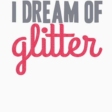 I Dream of Glitter by haayleyy