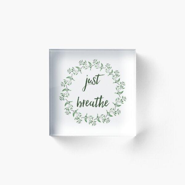 Just breathe Acrylic Block