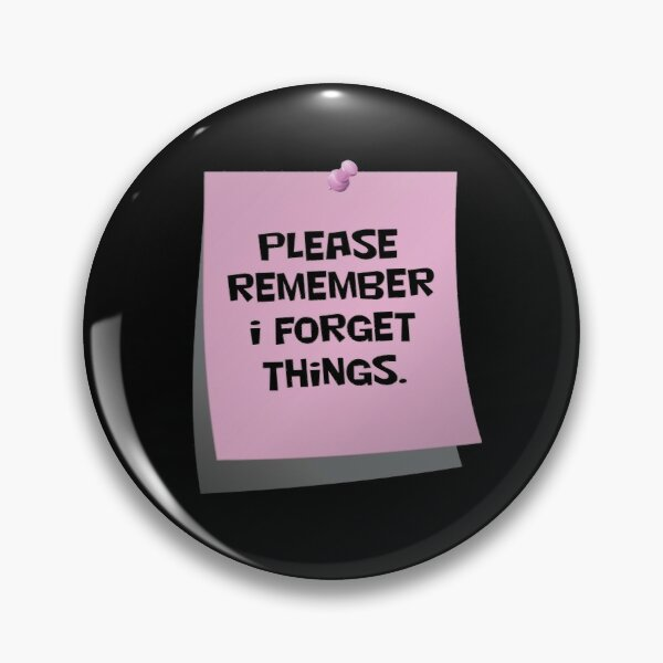 Please Remember I forget things (pink)  Pin