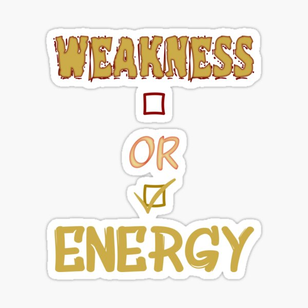Weakness or Energy / There is always a choice Sticker