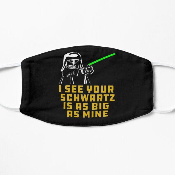 Dark Helmet I see your Schwartz is as big as mine. Flat Mask