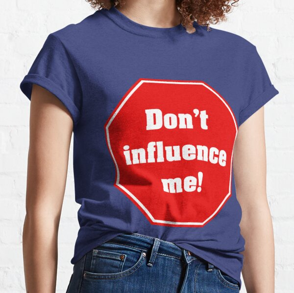 Don't influence me Classic T-Shirt