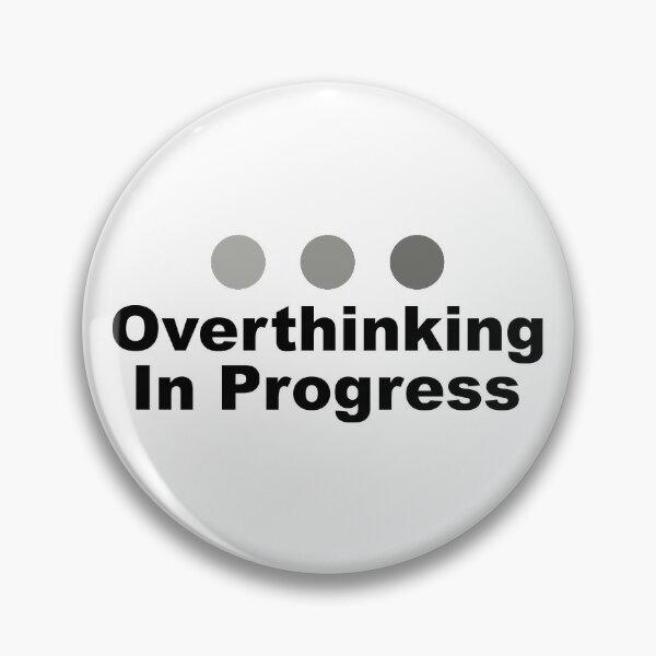 Dot Dot Dot Overthinking In Progress Sayings Sarcasm Humor Quotes Pin