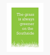 The grass is always greener on the Southside. Photographic Print