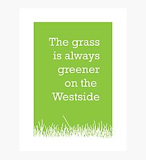 The grass is always greener on the Westside.  Photographic Print