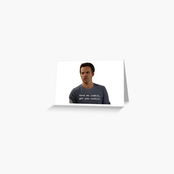 Gave you Cookie - Nick Miller Greeting Card