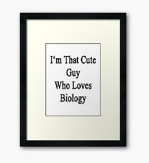 I'm That Cute Guy Who Loves Biology Framed Print