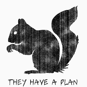 Squirrels: They Have A Plan by RedPine
