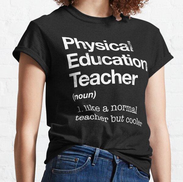 Physical Education Teacher Definition P.E. Gift Classic T-Shirt