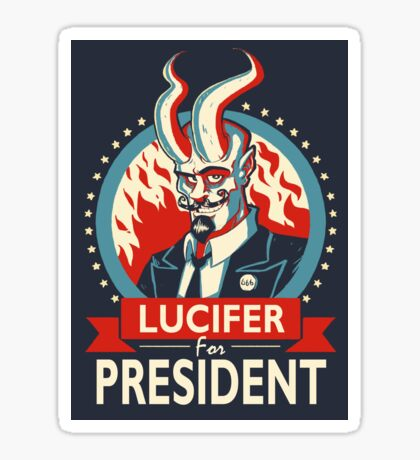 Lucifer For President! Sticker