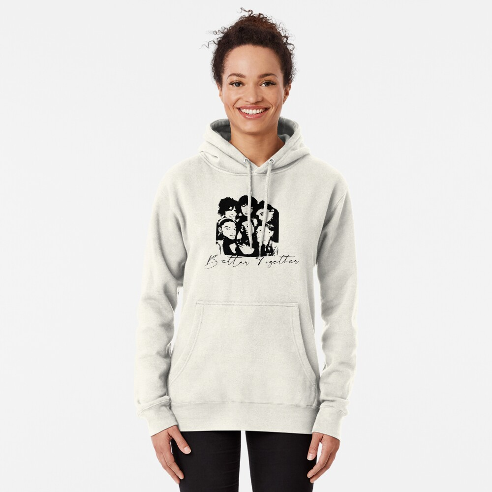Better Together Cultural Diversity, Racial equality, Social Justice, Strong women, Black women, Women's Empowerment Pullover Hoodie