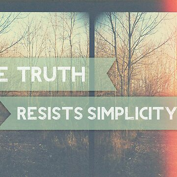 The Truth Resists Simplicity by satyabear
