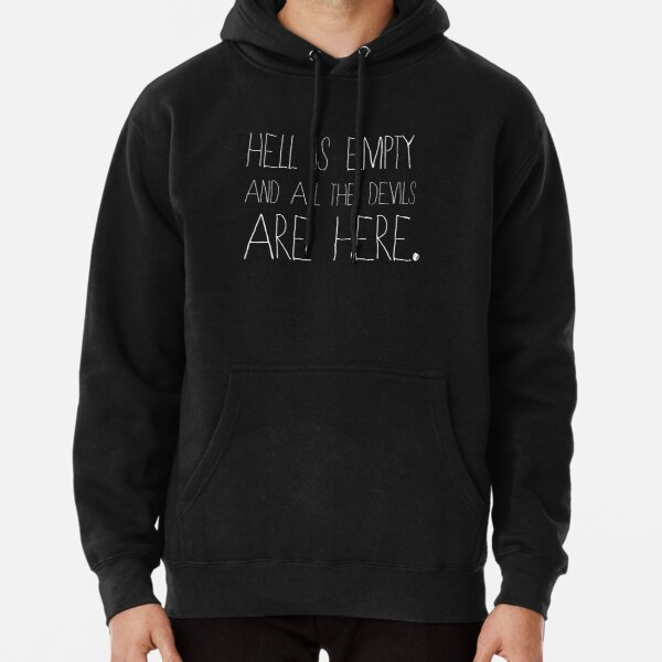 Hell is empty and all the devils are here. Pullover Hoodie