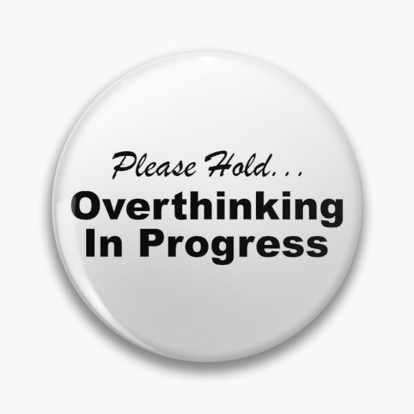 Please Hold Overthinking In Progress Sayings Sarcasm Humor Quotes Pin