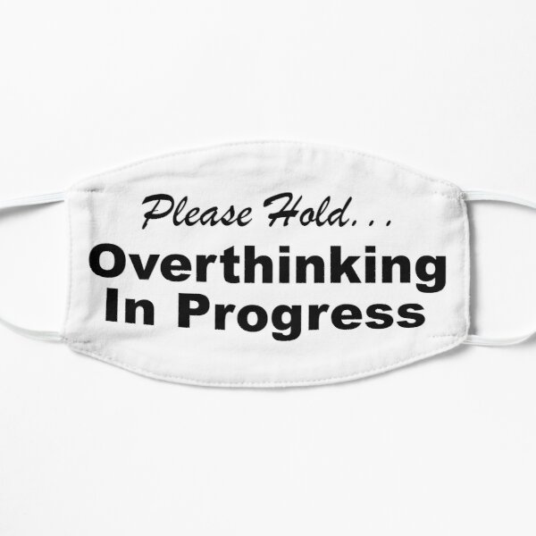 Please Hold Overthinking In Progress Sayings Sarcasm Humor Quotes Mask