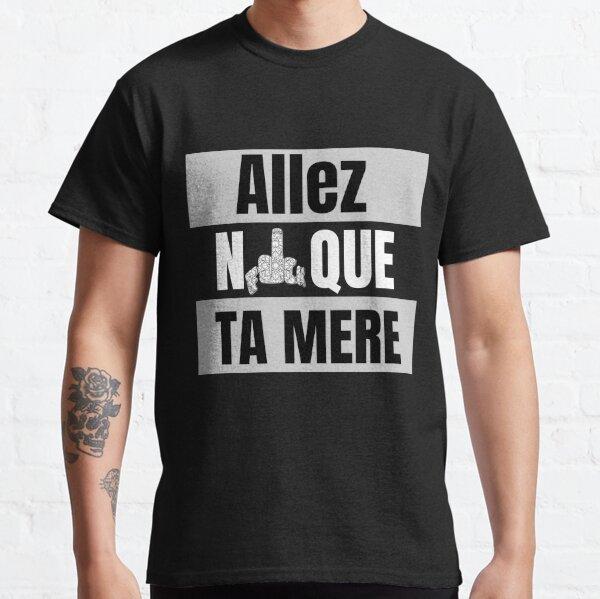 Allez n **** ta mère - LACRIM 93 T-shirt classique